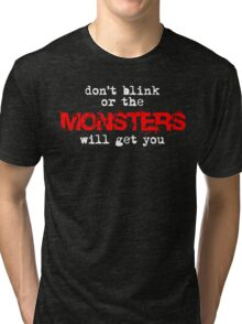 don't blink or the monsters will get you Tri-blend T-Shirt