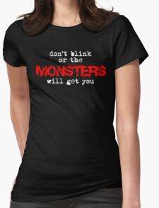 don't blink or the monsters will get you Womens Fitted T-Shirt