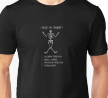 Cause of death? Unisex T-Shirt