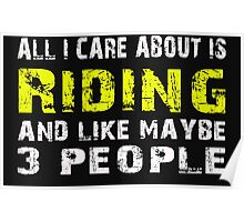 All I Care about is Riding and like maybe 3 people - T-shirts & Hoodies Poster