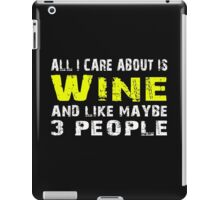 All I Care about is Wine and like maybe 3 people - T-shirts & Hoodies iPad Case/Skin