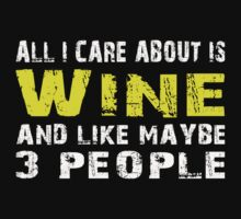 All I Care about is Wine and like maybe 3 people - T-shirts & Hoodies by lovelyarts