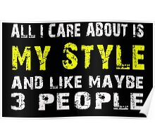 All I Care about is My Style and like maybe 3 people - T-shirts & Hoodies Poster