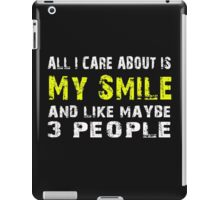 All I Care about is My Smile and like maybe 3 people - T-shirts & Hoodies iPad Case/Skin