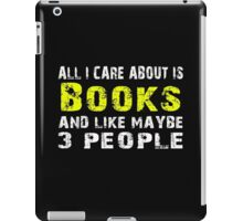 All I Care about is Books and like maybe 3 people - T-shirts & Hoodies iPad Case/Skin