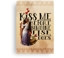 Kiss Me Before Someone Else Does Canvas Print