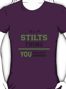 It's a STILTS thing, you wouldn't understand !! T-Shirt