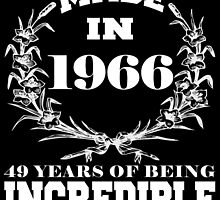 Made in 1966... 49 Years of being Incredible by fancytees