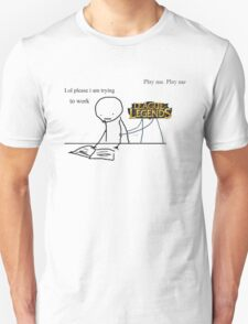 I am trying to work, LoL! T-Shirt