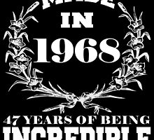 Made in 1968... 47 Years of being Incredible by fancytees