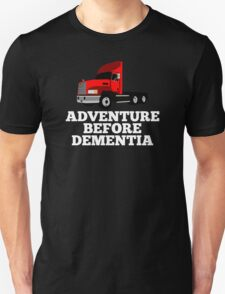 Lorry Truck Driver Adventure Before Dementia T-Shirt