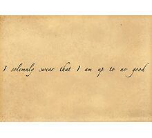 I Solemnly Swear That I Am Up To No Good [BLACK TEXT] Photographic Print