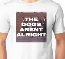 The Dogs Aren't Alright Unisex T-Shirt