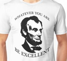 Abraham Lincoln - Whatever You Are - Be Excellent T Shirt Unisex T-Shirt