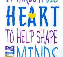 It Takes A Big Heart To Help Shape Little Minds-Childrens Art Print by Robert Burns