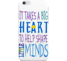 It Takes A Big Heart To Help Shape Little Minds-Available As Art Prints-Mugs,Cases,Duvets,T Shirts,Stickers,etc iPhone Case/Skin