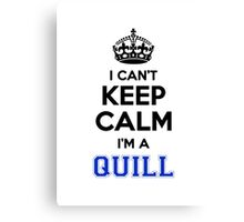 I cant keep calm Im a QUILL Canvas Print