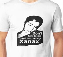 """DON'T TALK TO ME UNTIL I'VE HAD MY XANAX"" Unisex T-Shirt"