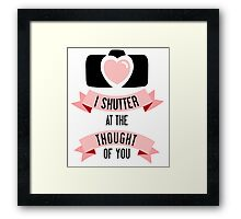 I 'Shutter' At The Thought Of You Framed Print
