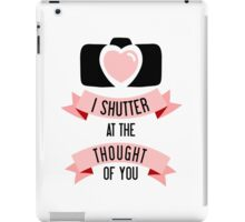 I 'Shutter' At The Thought Of You iPad Case/Skin