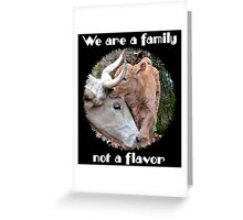 """""""We are a family, not a flavor"""" Greeting Card"""