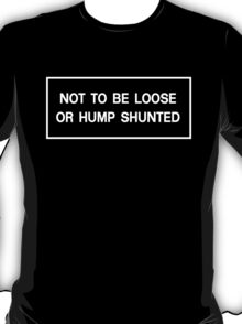 Not to be Loose or Hump Shunted - white T-Shirt