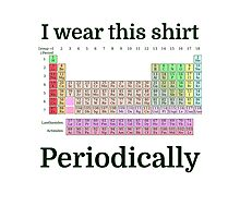 I Wear This Shirt Periodically Photographic Print