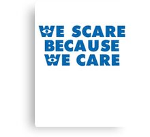 Inspired by Monsters Inc. - We Scare Because We Care Canvas Print