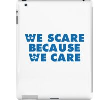 Inspired by Monsters Inc. - We Scare Because We Care iPad Case/Skin