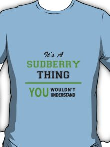 It's a SUDBERRY thing, you wouldn't understand !! T-Shirt