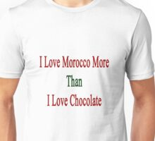 I Love Morocco More Than I Love Chocolate  Unisex T-Shirt