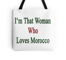 I'm That Woman Who Loves Morocco  Tote Bag