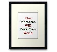 This Moroccan Will Rock Your World  Framed Print