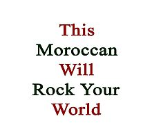 This Moroccan Will Rock Your World  Photographic Print