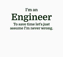 I'm an Engineer To save time Let's just assume I'm Unisex T-Shirt
