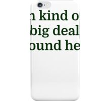 I'm kind of a big deal around here iPhone Case/Skin