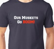 Our Muskets Go Boom! Unisex T-Shirt