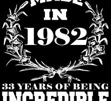 Made in 1982... 33 Years of being Incredible by fancytees
