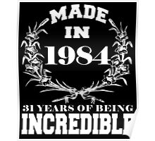 Made in 1984... 31 Years of being Incredible Poster