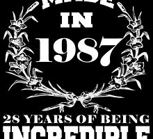 Made in 1987... 28 Years of being Incredible by fancytees