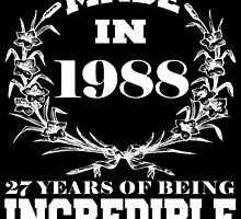 Made in 1988... 27 Years of being Incredible by fancytees