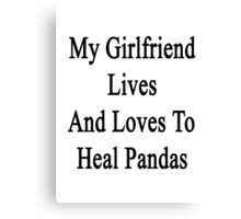 My Girlfriend Lives And Loves To Heal Pandas  Canvas Print
