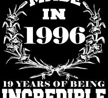 Made in 1996... 19 Years of being Incredible by fancytees