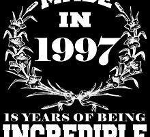 Made in 1997... 18 Years of being Incredible by fancytees