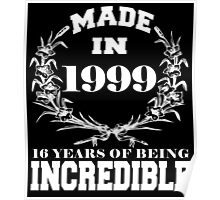 Made in 1999... 16 Years of being Incredible Poster