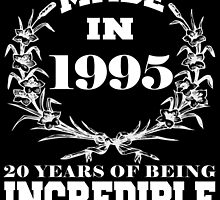 Made in 1995... 20 Years of being Incredible by fancytees