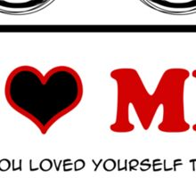 I Love Me - Have You Loved Yourself Today? Sticker