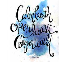 Calm Breath, Open Heart, Conquer World Photographic Print