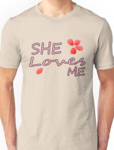 She Loves Me  Unisex T-Shirt