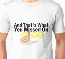 And That's What You Missed On Glee Unisex T-Shirt